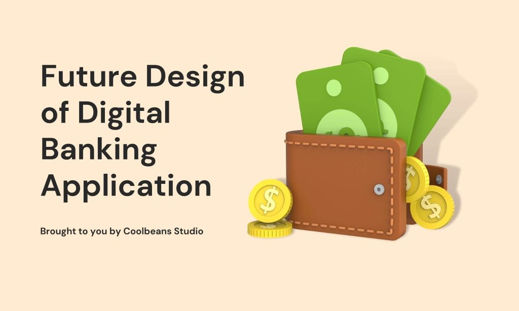 Coolbeans_Future Design of Digital Banking Application